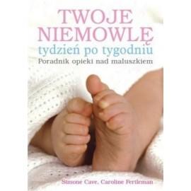 Twoje niemowlę tydzień po tygodniu - poradnik opieki nad maluszkiem