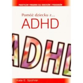 Pomóż dziecku z ADHD Praktyczny poradnik dla rodziców i pedagogów