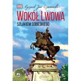 Wokół Lwowa szlakiem Sobieskiego