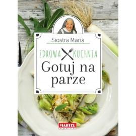 Zdrowa kuchnia Gotuj na parze Siostra Maria