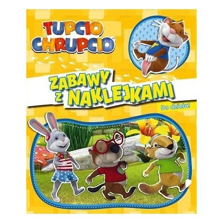 Tupcio Chrupcio Zabawy z naklejkami 1 Do dzieła!