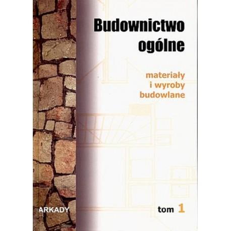 Budownictwo ogólne Tom 1 - Materiały i wyroby budowlane