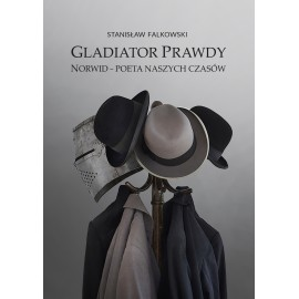 Gladiator Prawdy. Norwid - Poeta naszych czasów