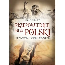 Przepowiednie dla Polski. Proroctwa - wizje - objawienia
