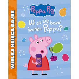 Peppa Pig Wielka księga bajek W co się bawi świnka Peppa