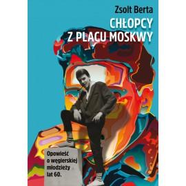 Chłopcy z Placu Moskwy. Opowieść o węgierskiej młodzieży lat 60.