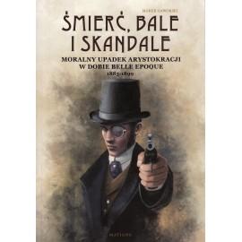 Śmierć, bale i skandale. Upadek moralny arystokracji w dobie belle epoque. Lata 1885-1899