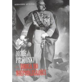 Józef Piłsudski Droga do niepodległości