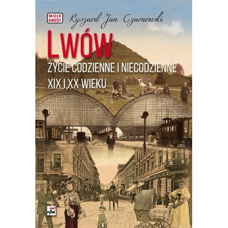 Lwów Życie codzienne i niecodzienne XI i XX wieku
