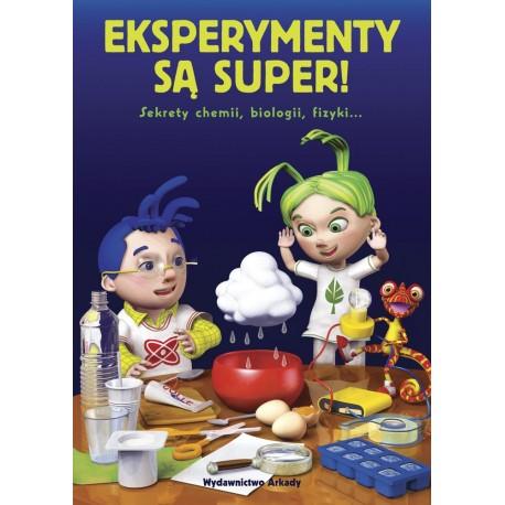 Eksperymenty są super! Sekrety chemii, biologii, fizyki…