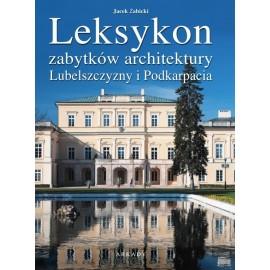 Leksykon zabytków architektury. Leksykon zabytków architektury Lubelszczyzny i Podkarpacia