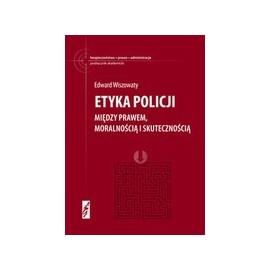 Etyka Policji. Między prawem, moralności