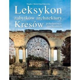 Leksykon zabytków architektury Kresów południowo-wschodnich