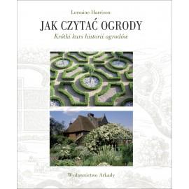 Jak czytać ogrody Krótki kurs historii ogrodów