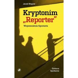 """Kryptonim """"Reporter"""" Wspomnienia figuranta"""