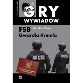 Gry wywiadów. FSB Gwardia Kremla
